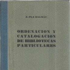 Libros de segunda mano: ORDENACIÓN Y CATALOGACIÓN DE BIBLIOTECAS PARTICULARES. J. PLA DALMAU. DALMAU CARLES PLA. GERONA.1947. Lote 40711276