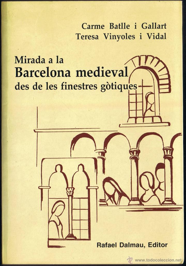 MIRADA A LA BARCELONA MEDIEVAL DES DE LES FINESTRES GÒTIQUES - C BATLLE - T VINYOLES - 2002 - DALMAU (Libros de Segunda Mano - Historia - Otros)