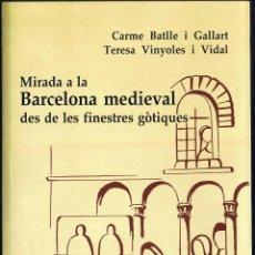 Libros de segunda mano: MIRADA A LA BARCELONA MEDIEVAL DES DE LES FINESTRES GÒTIQUES - C BATLLE - T VINYOLES - 2002 - DALMAU. Lote 40799443