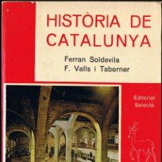 Libros de segunda mano: HISTÒRIA DE CATALUNYA - FERRAN SOLDEVILA - VALLS I TABERNER - 1979 - EDITORIAL SELECTA. Lote 40799513