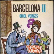 Libros de segunda mano: BARCELONA II - ORIOL VERGÉS - 1967 - DIBUIXOS LLUCIÀ NAVARRO - EDITORIAL TABER. Lote 40843521