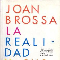 Libros de segunda mano: JOAN BROSSA / LA REALIDAD Y SUS METÁFORAS / POEMAS OBJETO, INSTALACIONES, CARTELES, AUDIOVISUALES. Lote 40865957