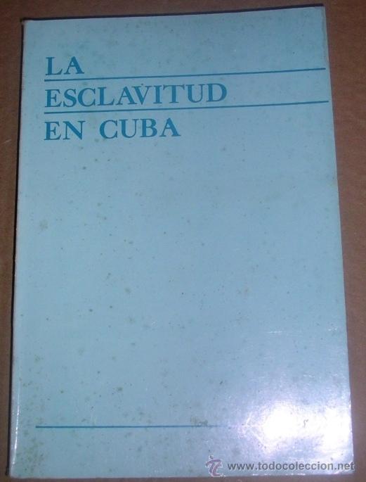 LA ESCLAVITUD EN CUBA. INSTITUTO DE CIENCIAS HISTÓRICAS DE CUBA. EDITORIAL ACADEMIA (Libros de Segunda Mano - Historia - Otros)