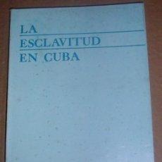 Libros de segunda mano: LA ESCLAVITUD EN CUBA. INSTITUTO DE CIENCIAS HISTÓRICAS DE CUBA. EDITORIAL ACADEMIA. Lote 40881070