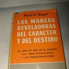 Libros de segunda mano: LAS MARCAS REVELADORAS DEL CARACTER Y DEL DESTINO DE PAUL C. JAGOT DEL AÑO 1959. Lote 92696600