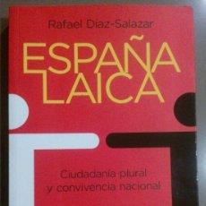 Libros de segunda mano: ESPAÑA LAICA. CIUDADANÍA PLURAL Y CONVIVENCIA NACIONAL (RAFAEL DÍAZ-SALAZAR) ESPASA 2008. 1ª EDICIÓN. Lote 40900044