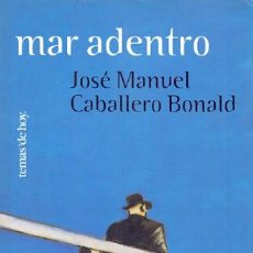 Libros de segunda mano: JOSÉ MANUEL CABALLERO BONALD / MAR ADENTRO ED. TEMAS DE HOY 2002 . 1ª EDICIÓN. Lote 40933335