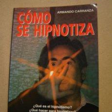 Libros de segunda mano: CÓMO SE HIPNOTIZA - ARMANDO CARRANZA. Lote 40942774