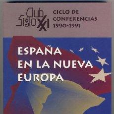 Libros de segunda mano: ESPAÑA EN LA NUEVA EUROPA. CICLO DE CONFERENCIAS 1990-1991. CLUB SIGLO XXI. Lote 40974963