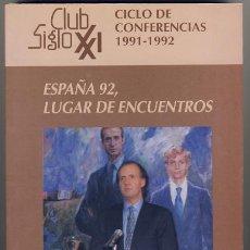 Libros de segunda mano: ESPAÑA 92, LUGAR DE ENCUENTROS. CICLO DE CONFERENCIAS 1991-1992. CLUB SIGLO XXI. Lote 40975165