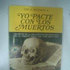 Libros de segunda mano: JOSE A. ROSCIANO H.: YO PACTÉ CON LOS MUERTOS. Lote 40987584