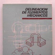 Libros de segunda mano: DELINEACION DE ELEMENTOS MECANICOS - EDICIONES CEAC - DIBUJO. Lote 41013564