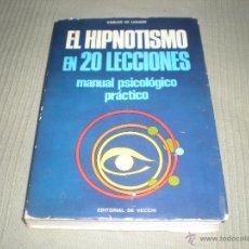 Libros de segunda mano: EL HIPNOTISMO EN 20 LECCIONES . MANUAL PSICOLOGICO PRACTICO . CARLOS DE LIGUORI. Lote 41044885
