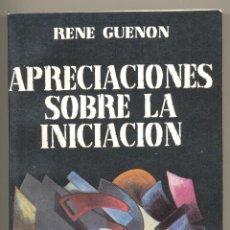 Libros de segunda mano: APRECIACIONES SOBRE LA INICIACIÓN -RENÉ GUÉNON- AÑO 1993. 461 PÁGINAS.. Lote 41093049