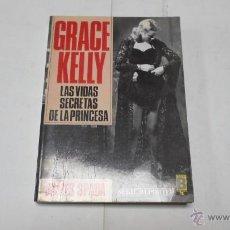 Libros de segunda mano: JAMES SPADA, GRACE KELLY. LAS VIDAS SECRETAS DE LA PRINCESA. ED. B,1987. Lote 41095291