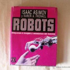 Libros de segunda mano: ROBOTS, MÁQUINAS A IMAGEN Y SEMEJANZA DEL HOMBRE POR ISAAC ASIMOV Y KAREN A. FRENKEL. Lote 41117326