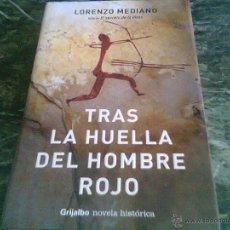 Libros de segunda mano: LORENZO MEDIANO.TRAS LA HUELLA DEL HOMBRE ROJO.GRIJALBO 2005.. Lote 41211643