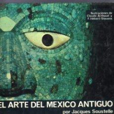Libros de segunda mano: EL ARTE DEL MÉXICO ANTIGUO. JACQUES SOUSTELLE. EDITORIAL JUVENTUD, S. A. BARCELONA. 1969.. Lote 41262380