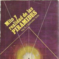 Libros de segunda mano: MITO Y REALIDAD DE LAS PIRÁMIDES. G.J. GONZÁLEZ SOTO. VOL. I. 1ª ED. EDI. YUG. MÉXICO. 1982. Lote 41263773