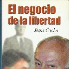 Libros de segunda mano: JESÚS CACHO : EL NEGOCIO DE LA LIBERTAD. (FOCA EDS., COL. INVESTIGACIÓN, 1999). Lote 41273415