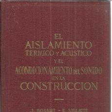 Libros de segunda mano: EL AISLAMIENTO TÉRMICO Y ACÚSTICO. J. BOSSUT. E. VILLATTE. EDITORIAL VICTORIA. MADRID. ANTIGUO. Lote 41281795