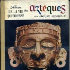 Libros de segunda mano: SOUSTELLE : ALBUM DE LA VIDA COTIDIANA DE LOS AZTECAS (1959). Lote 41288194