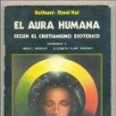 Libros de segunda mano: EL AURA HUMANA, SEGÚN EL CRISTIANISMO ESOTÉRICO -KUTHUMI Y DJWAL KUL- ENVÍO: 2,50 € *.. Lote 41245197