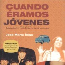 Libros de segunda mano: JOSÉ MARÍA ÍÑIGO. CUANDO ÉRAMOS JÓVENES. ESPAÑA AÑOS 60. MADRID, 2004.. Lote 41332594