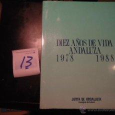 Libros de segunda mano: DIEZ AÑOS DE VIDA ANDALUZA 1978-1988. -. 28X22 CM. ILUSTRADO. CONTIENE FOTO ROCIO JURADO, POLITICOS. Lote 41358841