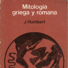 Libros de segunda mano: MITOLOGIA GRIEGA Y ROMANA / J. HUMBERT. MEXICO : GUSTAVO GILI, 1978. 17X12CM. 311 P.. Lote 41369459