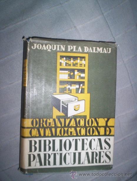 ORGANIZACION Y CATALOGACION DE BIBLIOTECAS PARTICULARES, JOAQUIN PLA DALMAU (Libros de Segunda Mano - Ciencias, Manuales y Oficios - Otros)