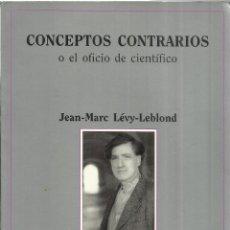 Libros de segunda mano: CONCEPTOS CONTRARIOS O DEL OFICIO CIENTÍFICO. JEAN-MARC LEVY-LEBLOND. TUSQUETS. 1ª ED.ESPAÑA. 2002. Lote 41397943