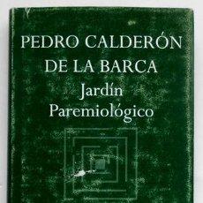 Libros de segunda mano: JARDÍN PAREMIOLÓGICO - PEDRO CALDERÓN DE LA BARCA - EDHASA 2000. Lote 25173656