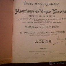 Libros de segunda mano: CURSO TEÓRICO- PRÁCTICO DE MÁQUINAS DE VAPOR MARINAS-D. JOSÉ QUINTANA Y JUNCO-ATLAS-FERROL-1903. Lote 41424412