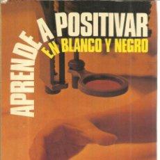 Libros de segunda mano: APRENDA A POSITIVAR EN BLANCO Y NEGRO. W.R. HAWKEN. EDITORIAL DAIMON. BARCELONA. 1980. Lote 41433792