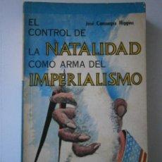 Libros de segunda mano: EL CONTROL DE LA NATALIDAD COMO ARMA DEL IMPERIALISMO JOSE CONSUEGRA HIGGINS 1977. Lote 41524485