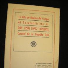 Libros de segunda mano: LA VILLA DE MEDINA DEL CAMPO AL EXCMO. SR D. JESÚS LÓPEZ LAPUENTE, CORONEL DE LA GUARDIA CIVIL. Lote 41586192