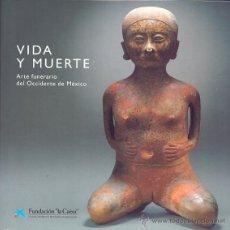 Libros de segunda mano: VIDA Y MUERTE ARTE FUNERARIO DEL OCCIDENTE DE MÉXICO EXPOSICIÓN BCNA 1998 1ª EDICIÓN * ANTROPOLOGÍA. Lote 41624873