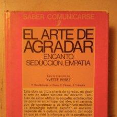 Libros de segunda mano: EL ARTE DE AGRADAR. ENCANTO, SEDUCCIÓN, EMPATÍA. IVETTE PESEZ. ED MENSAJERO. BILBAO, 1976. Lote 41669330