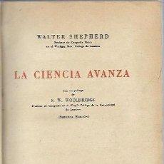 Libros de segunda mano: LA CIENCIA AVANZA, WALTER SHEPHERD, LOSADA, BUENOS AIRES, 1947, 545 PÁGS, 15 POR 19CM. Lote 41688923