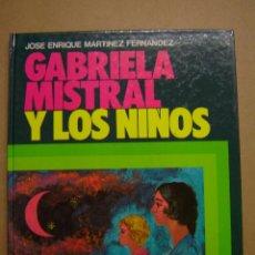 Libros de segunda mano: GABRIELA MISTRAL Y LOS NIÑOS - JOSÉ ENRIQUE MARTÍNEZ FERNÁNDEZ. Lote 41722364