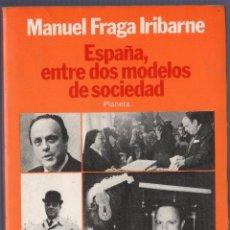 Libros de segunda mano: ESPAÑA, ENTRE DOS MODELOS DE SOCIEDAD. MANUEL FRAGA IRIBARNE. EDITORIAL PLANETA. BARCELONA. 1982.. Lote 41724399
