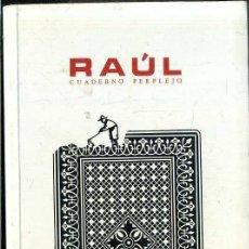 Libros de segunda mano: RAÚL : CUADERNO PERPLEJO (CASSET, 1992) PRÓLOGO DE EDUARDO HARO TECGLEN. Lote 41802208
