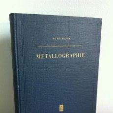 Libros de segunda mano: METALOGRAFÍA. HERMANN SCHUMANN. FACHBUCHVERLAG LEIPZIG 1955. ALEMÁN. ----3ª COMPRA ENVÍO GRATIS---. Lote 41809828