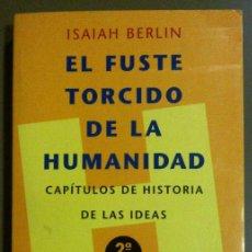 Libros de segunda mano: EL FUSTE TORCIDO DE LA HUMANIDAD. CAPÍTULOS DE HISTORIA DE LAS IDEAS. ISAIAH BERLIN. PENÍNSULA 1995. Lote 95034180