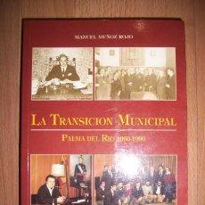 Libros de segunda mano: MUÑOZ ROJO, MANUEL. LA TRANSICIÓN MUNICIPAL : PALMA DEL RÍO 1960-1990. Lote 262782600