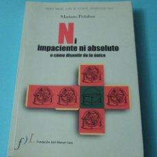 Libros de segunda mano: NI IMPACIENTE NI ABSOLUTO O CÓMO DISENTIR DE LA ÚNICO. MARIANO PEÑALVER. Lote 226999505