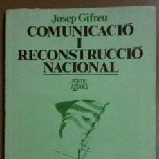 Libros de segunda mano: COMUNICACIÓ I RECONSTRUCCIÓ NACIONAL (JOSEP GIFREU) PÒRTIC (1989) 1ª EDICIÓN. ASSAIG SOBRE CATALUNYA. Lote 42297424