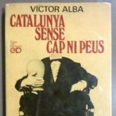 Libros de segunda mano: CATALUNYA SENSE CAP NI PEUS (DE VÍCTOR ALBA) PÒRTIC (1971) PENSAMENT - NACIÓ. VEURE ÍNDEX!!. Lote 42335872