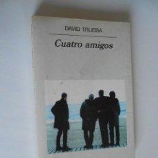 Libros de segunda mano: DAVID TRUEBA CUATRO AMIGOS EDITORIAL ANAGRAMA BARCELONA 1999 5ª EDICION. Lote 42381857